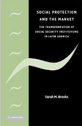 Book Cover for Social Protection and the Market in Latin America: The Transformation of Social Security Institutions by Sarah Brooks